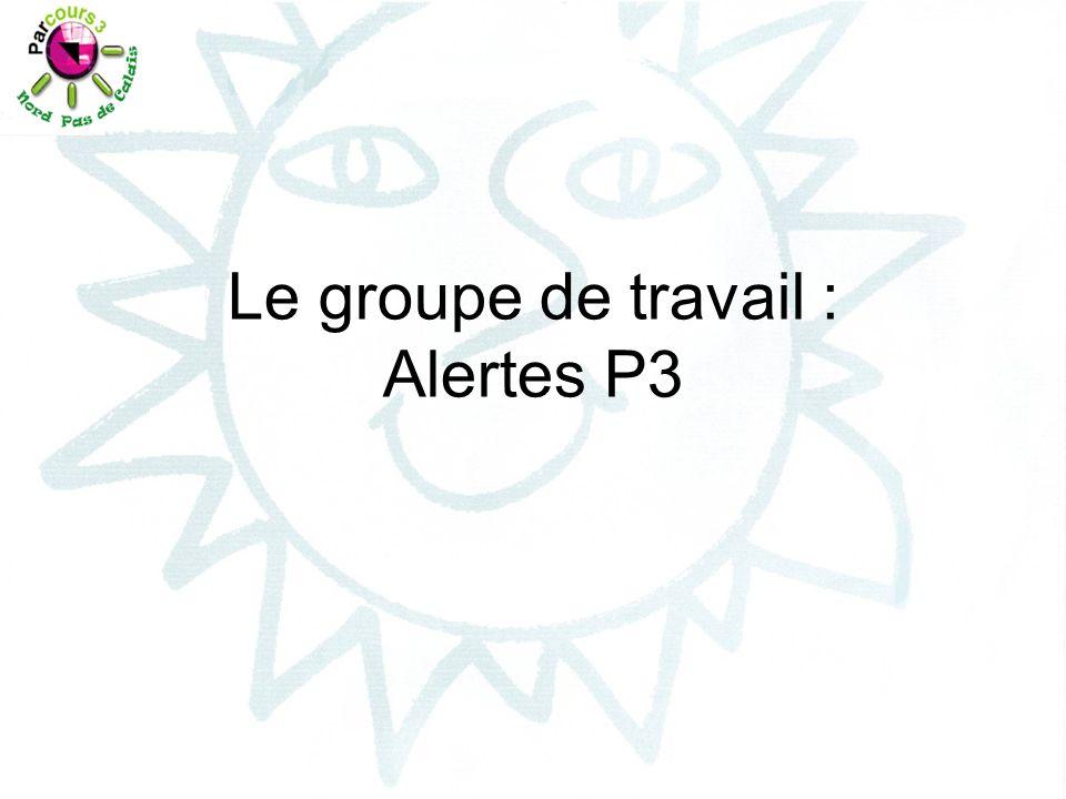 Préambule Ce groupe a pour but de définir des alertes régionales et locales.