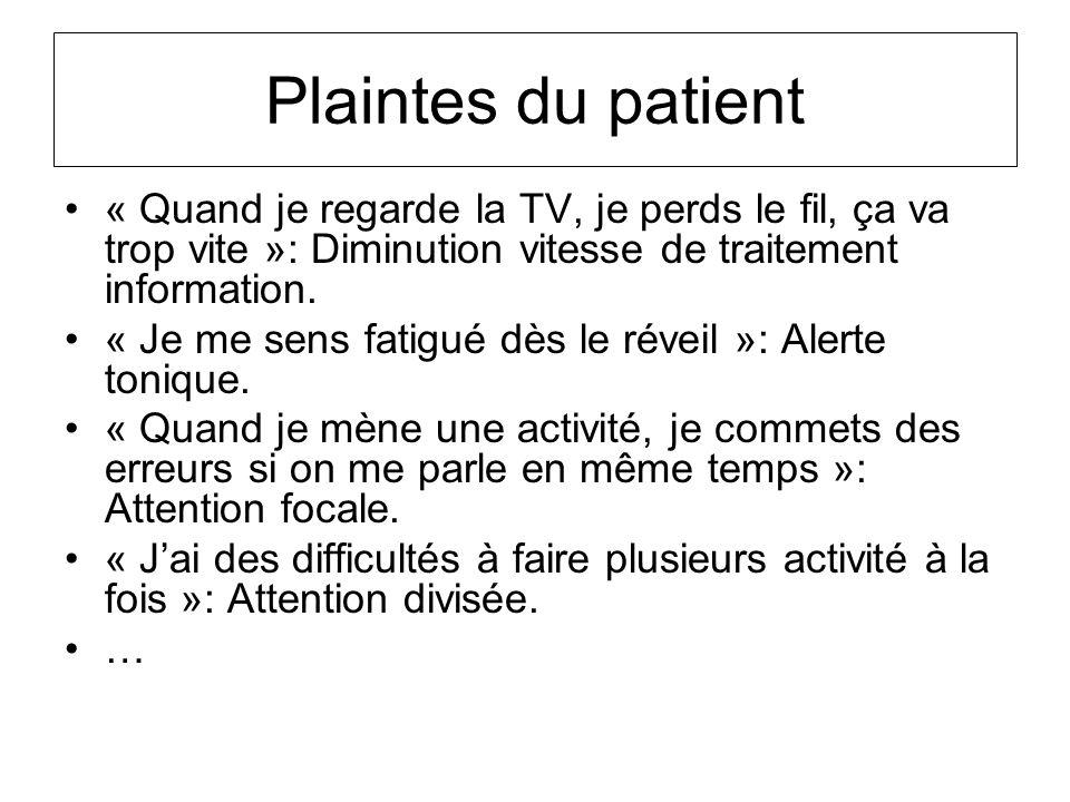 Plaintes du patient « Quand je regarde la TV, je perds le fil, ça va trop vite »: Diminution vitesse de traitement information. « Je me sens fatigué d