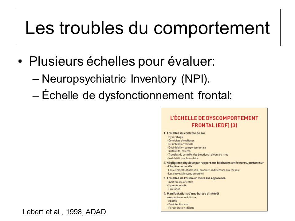 Les troubles du comportement Plusieurs échelles pour évaluer: –Neuropsychiatric Inventory (NPI). –Échelle de dysfonctionnement frontal: Lebert et al.,