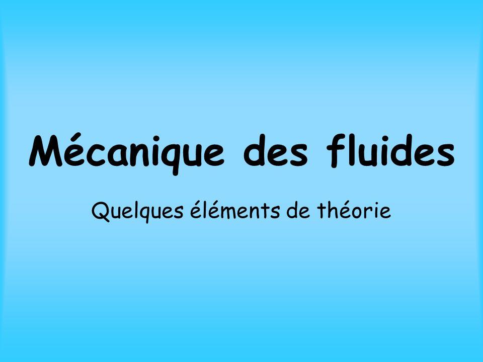 Mécanique des fluides Quelques éléments de théorie