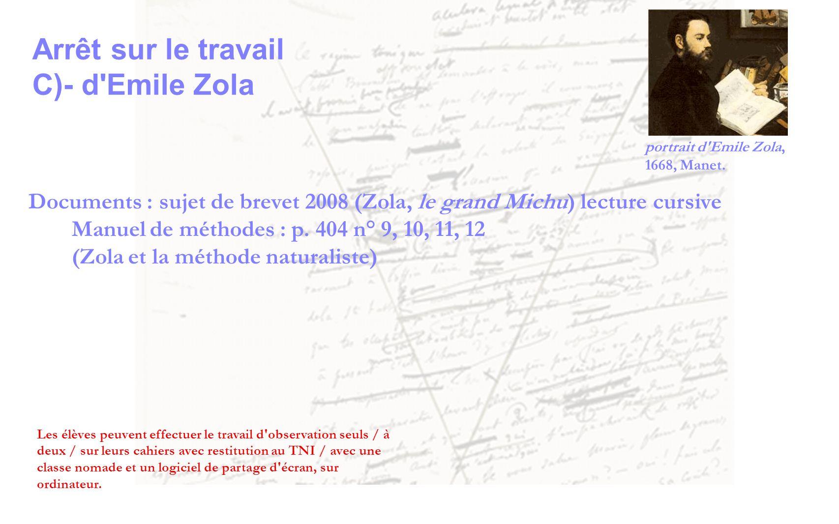 Documents : sujet de brevet 2008 (Zola, le grand Michu) lecture cursive Manuel de méthodes : p. 404 n° 9, 10, 11, 12 (Zola et la méthode naturaliste)