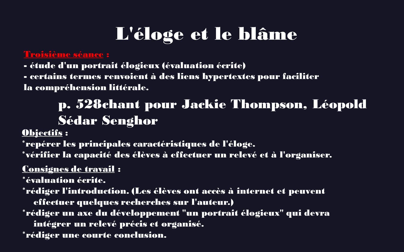 L'éloge et le blâme p. 528 chant pour Jackie Thompson, Léopold Sédar Senghor Troisième séance : - étude d'un portrait élogieux (évaluation écrite) - c