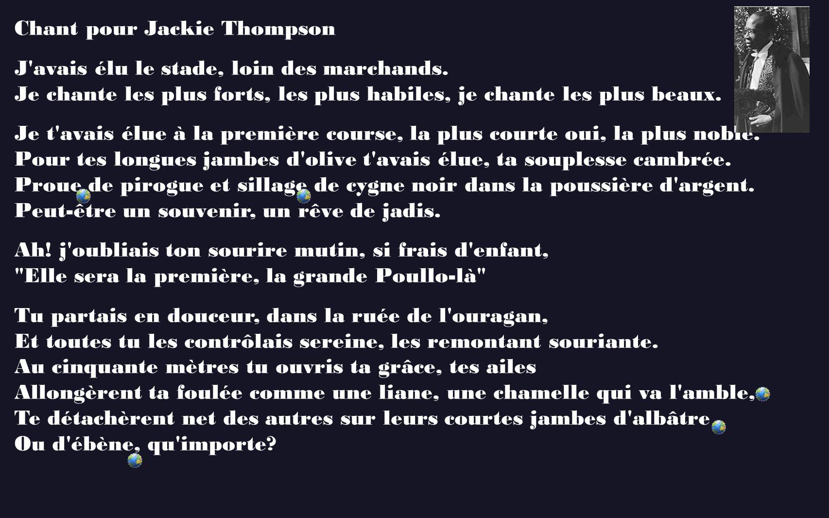 Chant pour Jackie Thompson J'avais élu le stade, loin des marchands. Je chante les plus forts, les plus habiles, je chante les plus beaux. Je t'avais