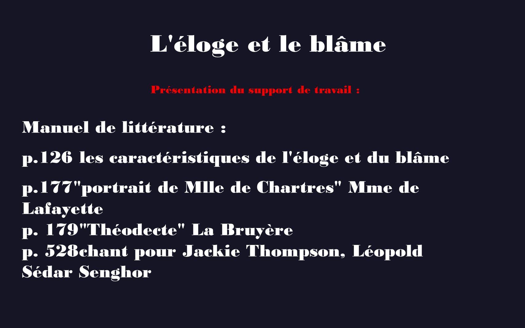L'éloge et le blâme Manuel de littérature : p.126 les caractéristiques de l'éloge et du blâme p.177