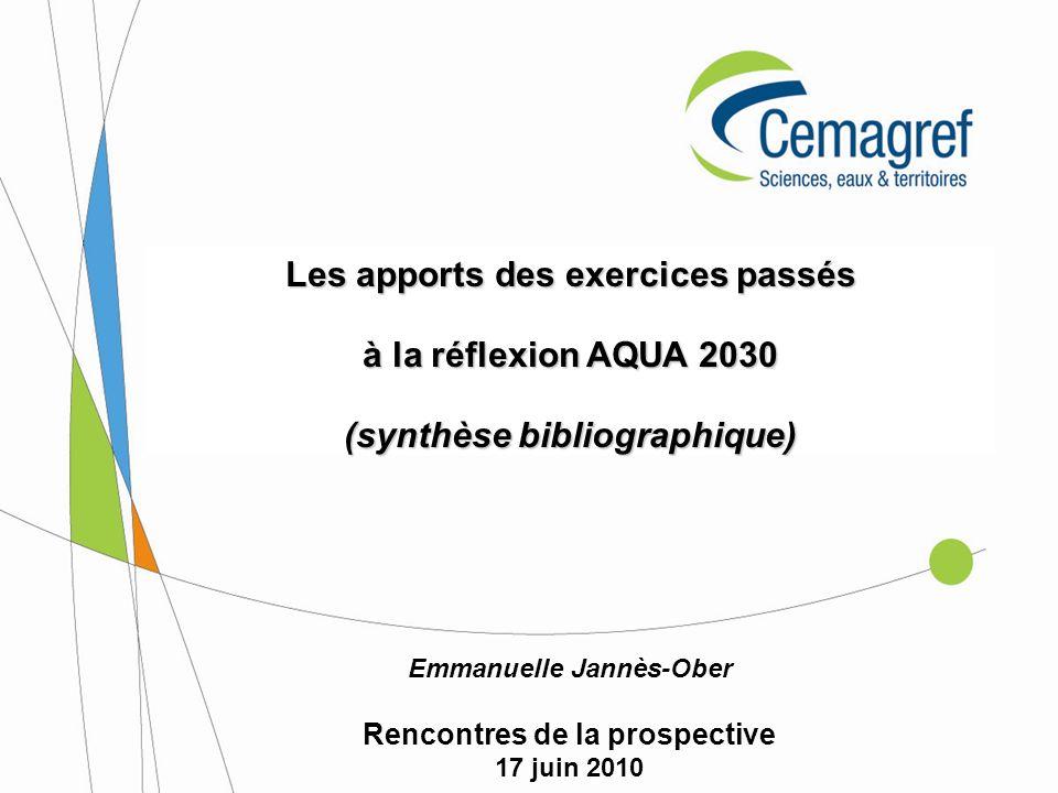Les apports des exercices passés à la réflexion AQUA 2030 (synthèse bibliographique) Emmanuelle Jannès-Ober Rencontres de la prospective 17 juin 2010