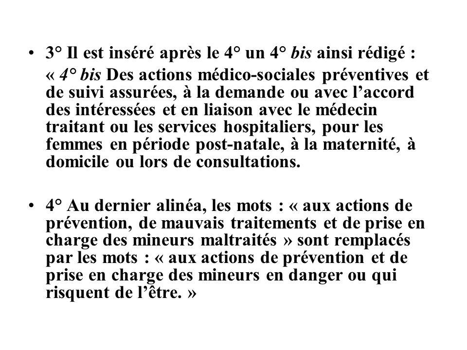 3° Il est inséré après le 4° un 4° bis ainsi rédigé : « 4° bis Des actions médico-sociales préventives et de suivi assurées, à la demande ou avec lacc