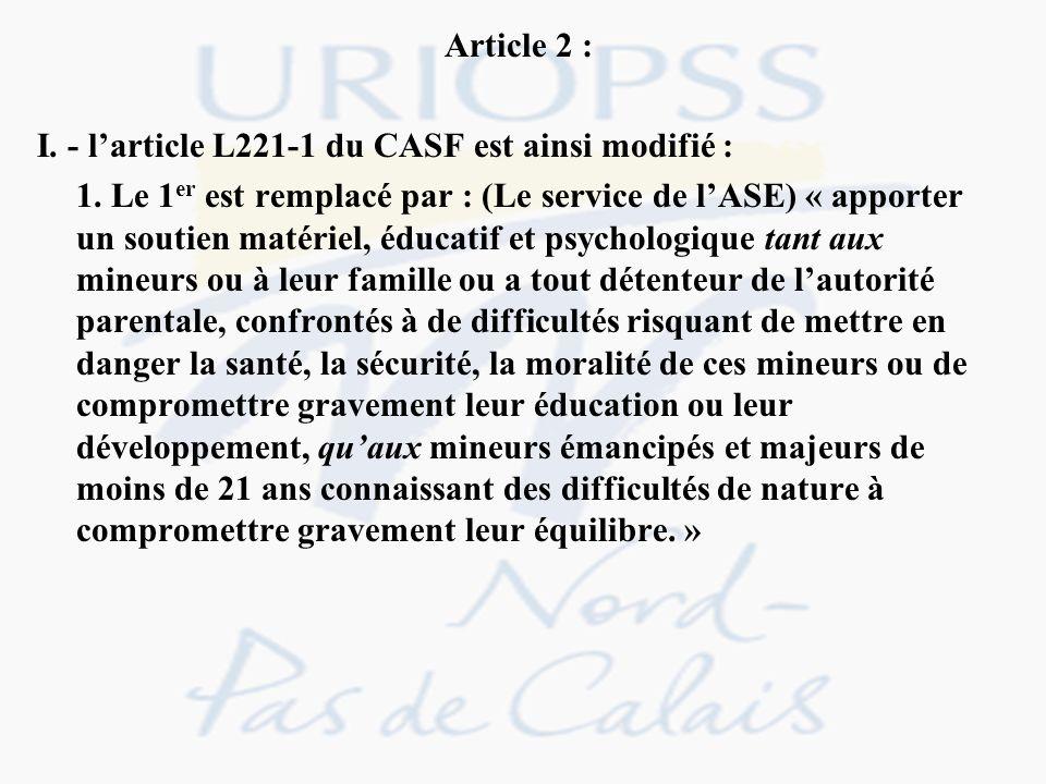 Article 2 : I. - larticle L221-1 du CASF est ainsi modifié : 1. Le 1 er est remplacé par : (Le service de lASE) « apporter un soutien matériel, éducat