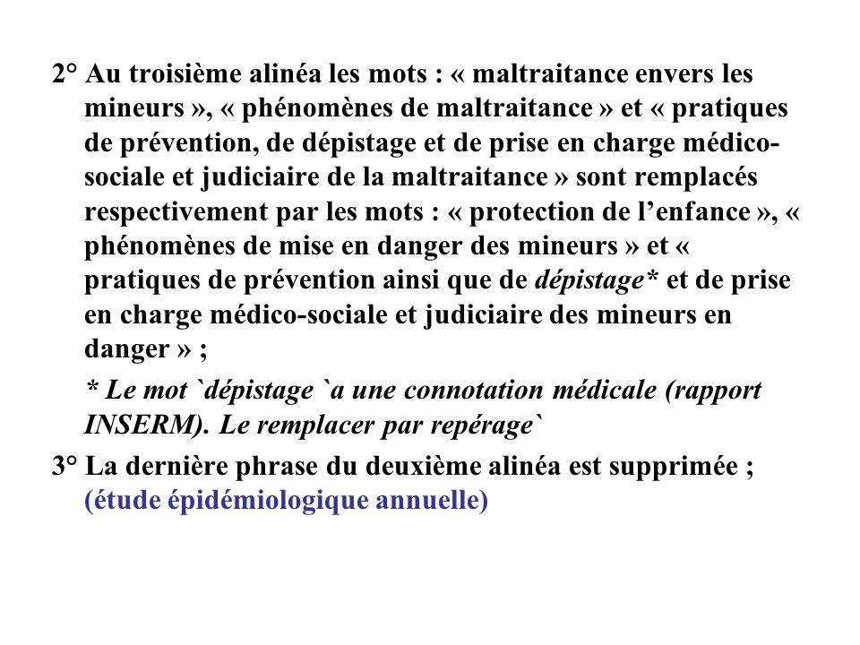 2° Au troisième alinéa les mots : « maltraitance envers les mineurs », « phénomènes de maltraitance » et « pratiques de prévention, de dépistage et de