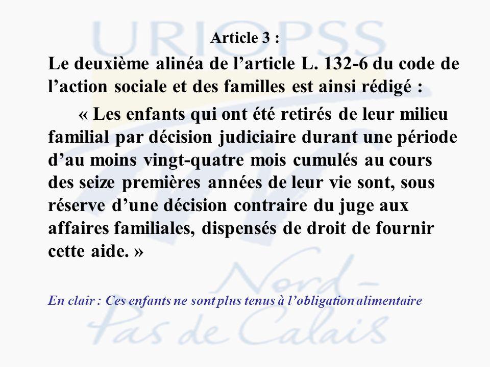 Article 3 : Le deuxième alinéa de larticle L. 132-6 du code de laction sociale et des familles est ainsi rédigé : « Les enfants qui ont été retirés de
