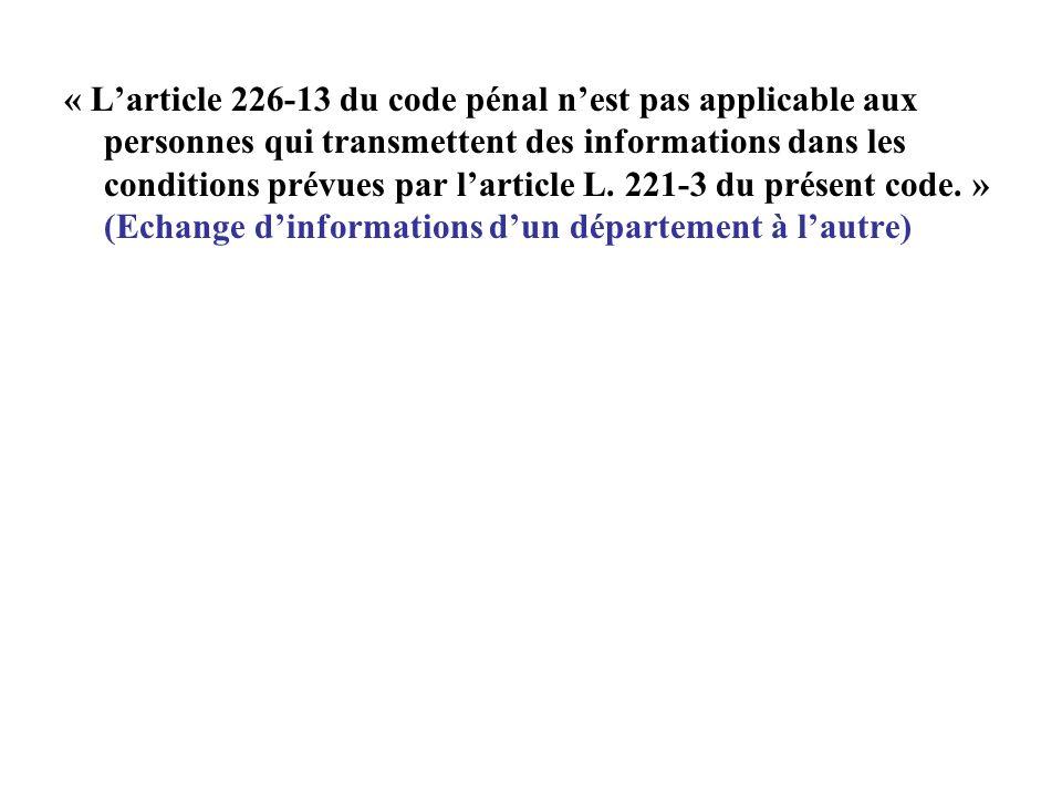 « Larticle 226-13 du code pénal nest pas applicable aux personnes qui transmettent des informations dans les conditions prévues par larticle L. 221-3