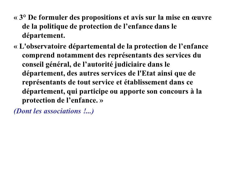 « 3° De formuler des propositions et avis sur la mise en œuvre de la politique de protection de lenfance dans le département. « L'observatoire départe