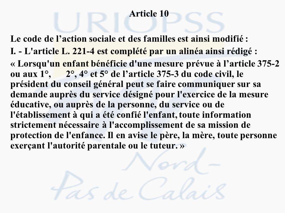 Article 10 Le code de laction sociale et des familles est ainsi modifié : I. - L'article L. 221-4 est complété par un alinéa ainsi rédigé : « Lorsqu'u