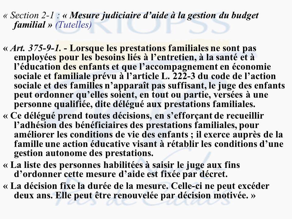 « Section 2-1 : « Mesure judiciaire daide à la gestion du budget familial » (Tutelles) « Art. 375-9-1. - Lorsque les prestations familiales ne sont pa