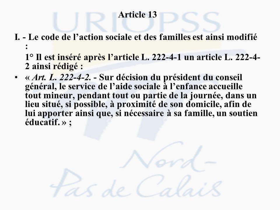 Article 13 I. - Le code de laction sociale et des familles est ainsi modifié : 1° Il est inséré après larticle L. 222-4-1 un article L. 222-4- 2 ainsi