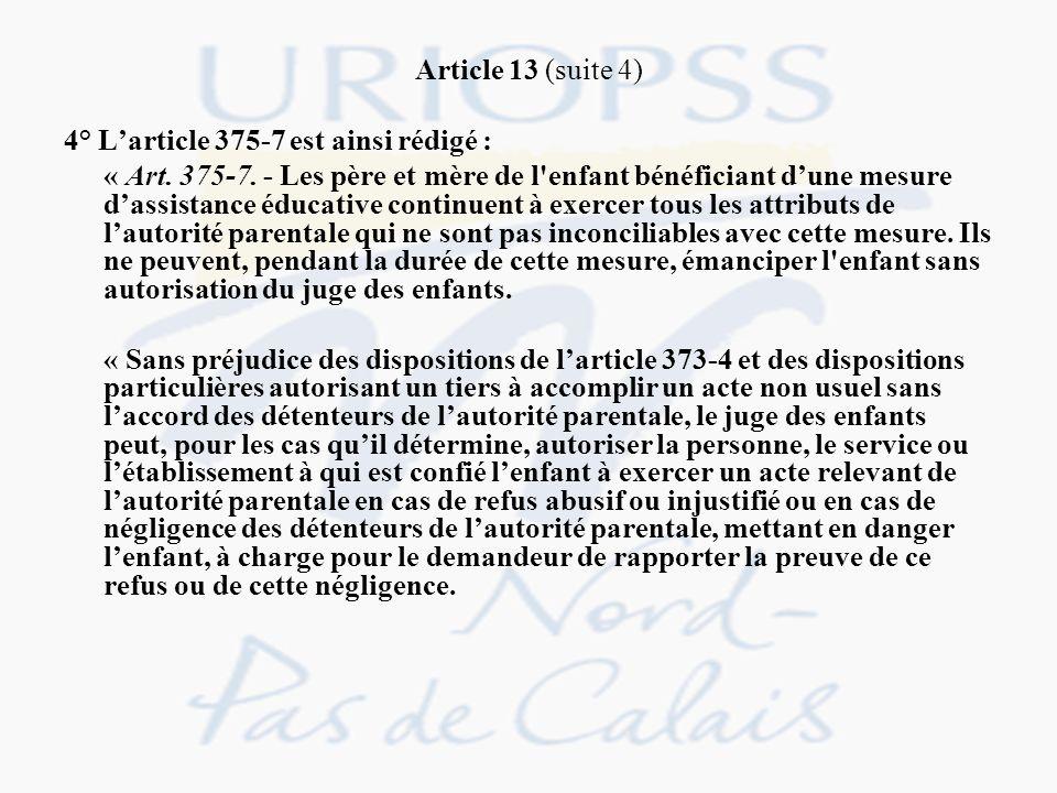 Article 13 (suite 4) 4° Larticle 375-7 est ainsi rédigé : « Art. 375-7. - Les père et mère de l'enfant bénéficiant dune mesure dassistance éducative c