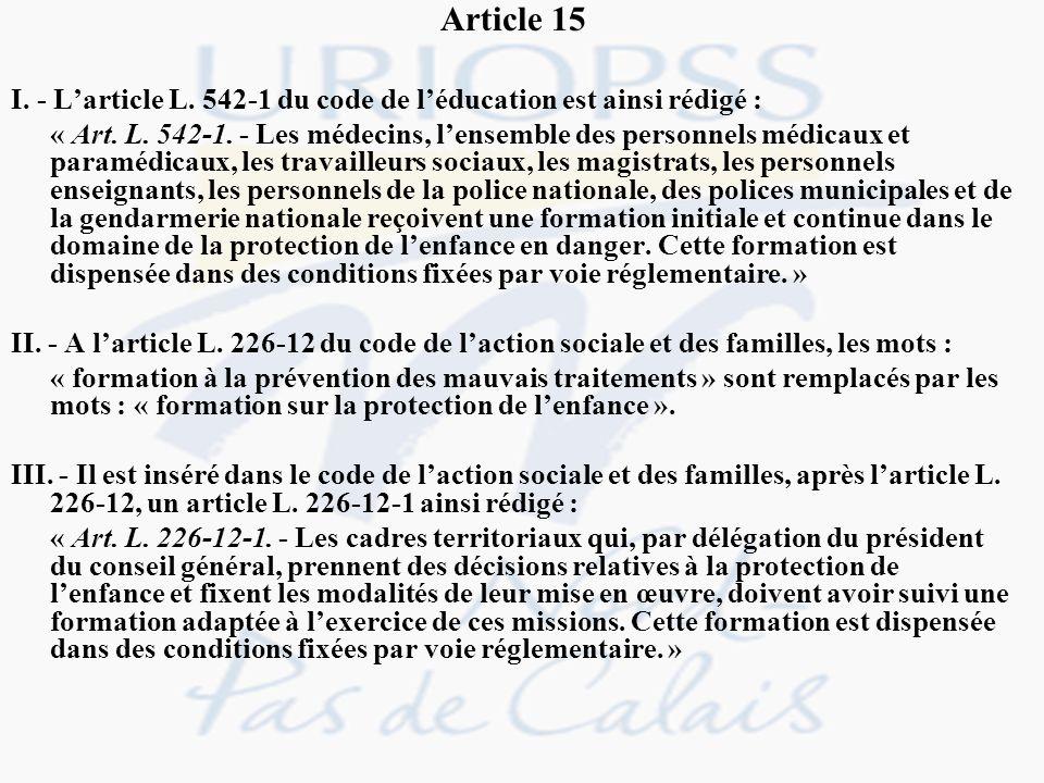 Article 15 I. - Larticle L. 542-1 du code de léducation est ainsi rédigé : « Art. L. 542-1. - Les médecins, lensemble des personnels médicaux et param