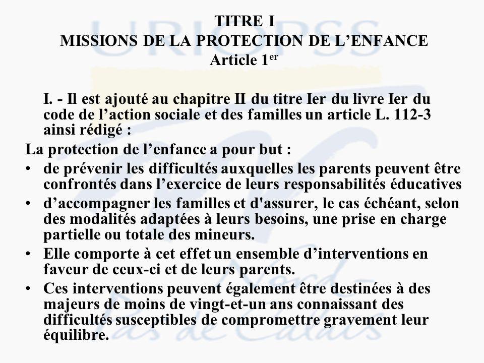 TITRE I MISSIONS DE LA PROTECTION DE LENFANCE Article 1 er I. - Il est ajouté au chapitre II du titre Ier du livre Ier du code de laction sociale et d