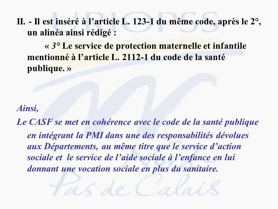 II. - Il est inséré à larticle L. 123-1 du même code, après le 2°, un alinéa ainsi rédigé : « 3° Le service de protection maternelle et infantile ment