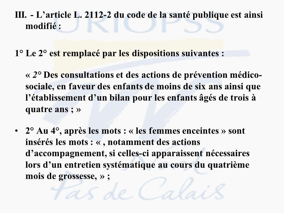 III. - Larticle L. 2112-2 du code de la santé publique est ainsi modifié : 1° Le 2° est remplacé par les dispositions suivantes : « 2° Des consultatio