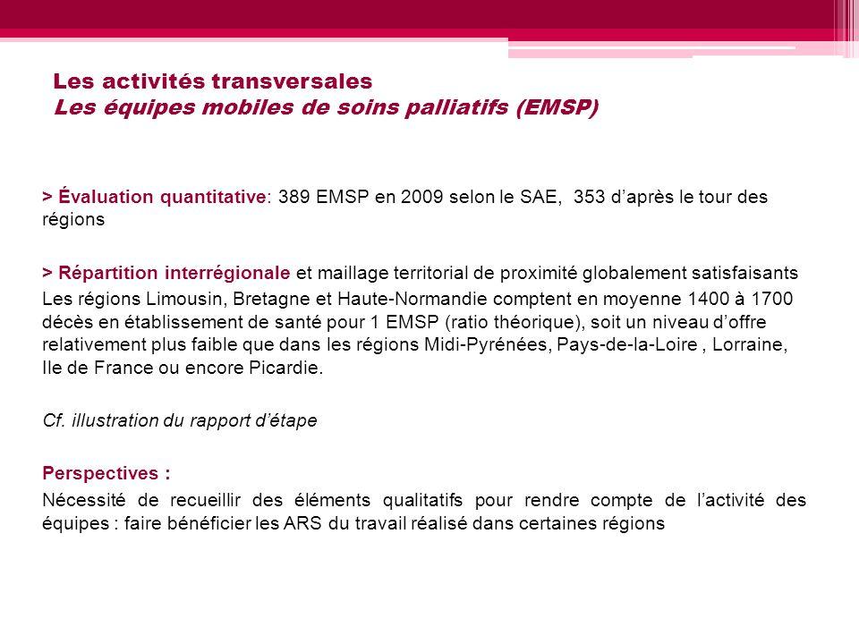 Les activités transversales Les équipes mobiles de soins palliatifs (EMSP) > Évaluation quantitative: 389 EMSP en 2009 selon le SAE, 353 daprès le tou