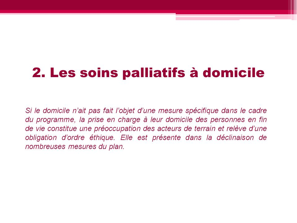 2. Les soins palliatifs à domicile Si le domicile nait pas fait lobjet dune mesure spécifique dans le cadre du programme, la prise en charge à leur do