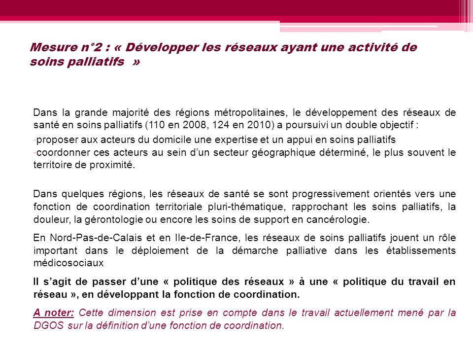 Mesure n°2 : « Développer les réseaux ayant une activité de soins palliatifs » Dans la grande majorité des régions métropolitaines, le développement d