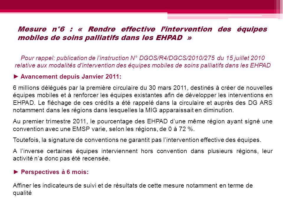 Mesure n°6 : « Rendre effective lintervention des équipes mobiles de soins palliatifs dans les EHPAD » Pour rappel: publication de linstruction N° DGO