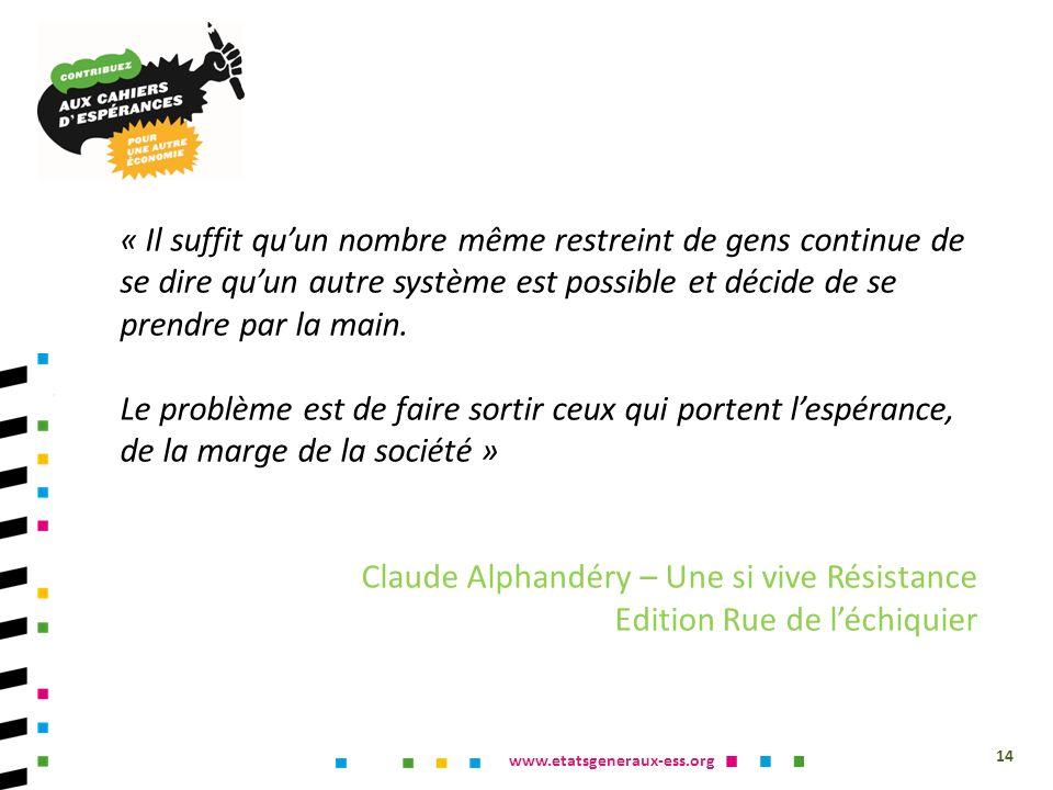 www.etatsgeneraux-ess.org « Il suffit quun nombre même restreint de gens continue de se dire quun autre système est possible et décide de se prendre p