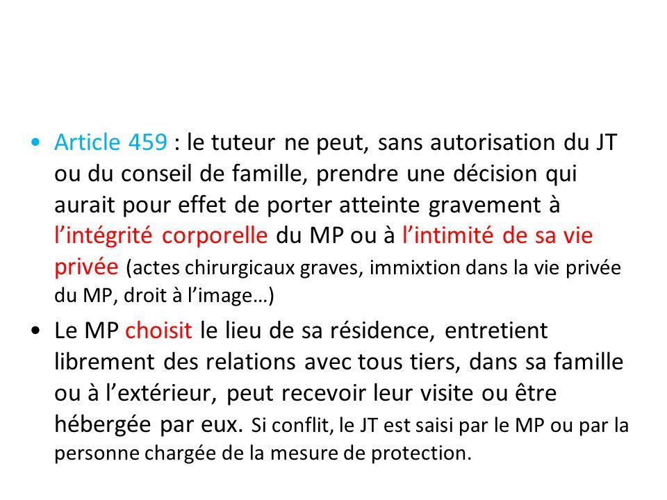 Article 459 : le tuteur ne peut, sans autorisation du JT ou du conseil de famille, prendre une décision qui aurait pour effet de porter atteinte grave