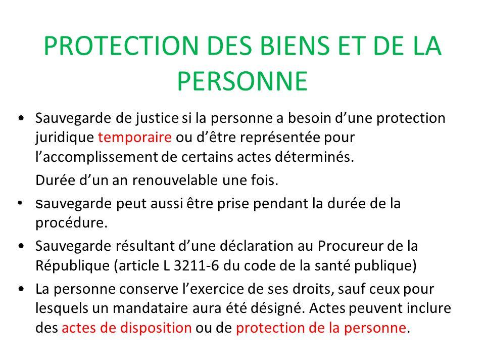 PROTECTION DES BIENS ET DE LA PERSONNE Sauvegarde de justice si la personne a besoin dune protection juridique temporaire ou dêtre représentée pour la