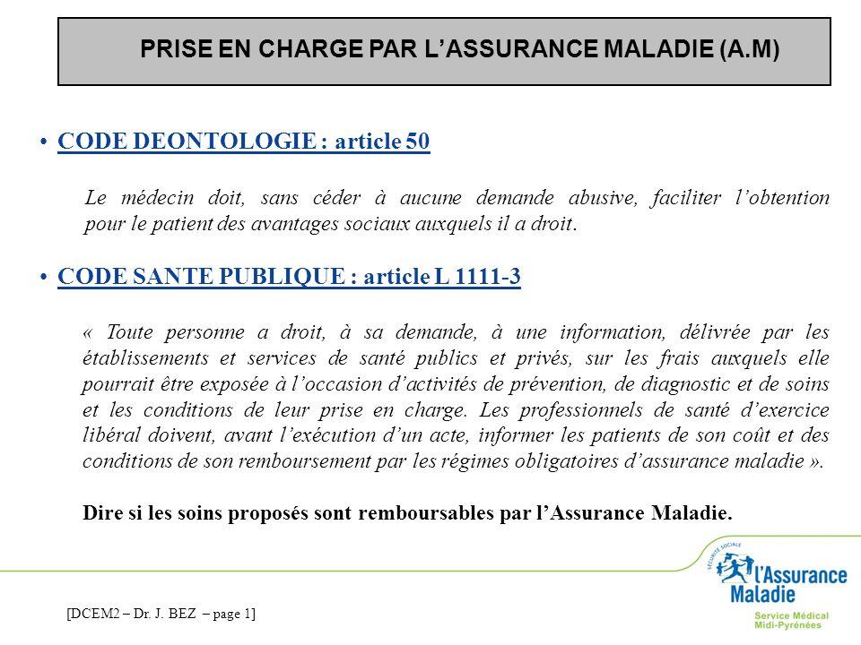 PRISE EN CHARGE PAR LASSURANCE MALADIE (A.M) CODE DEONTOLOGIE : article 50 Le médecin doit, sans céder à aucune demande abusive, faciliter lobtention