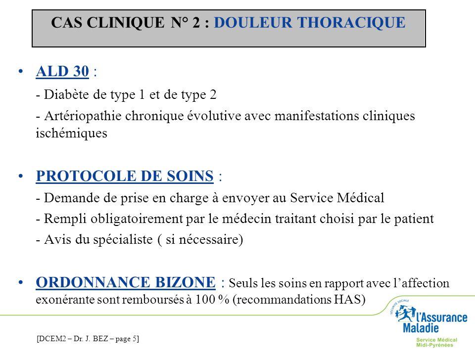 CAS CLINIQUE N° 2 : DOULEUR THORACIQUE ALD 30 : - Diabète de type 1 et de type 2 - Artériopathie chronique évolutive avec manifestations cliniques isc