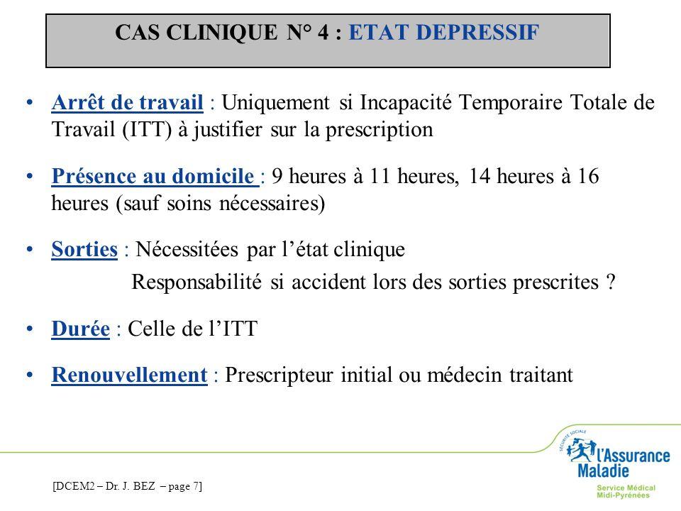 CAS CLINIQUE N° 4 : ETAT DEPRESSIF Arrêt de travail : Uniquement si Incapacité Temporaire Totale de Travail (ITT) à justifier sur la prescription Prés