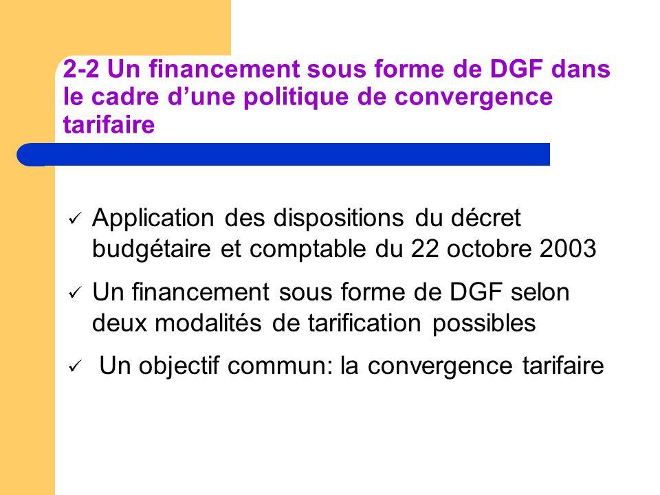 2-2 Un financement sous forme de DGF dans le cadre dune politique de convergence tarifaire Application des dispositions du décret budgétaire et compta