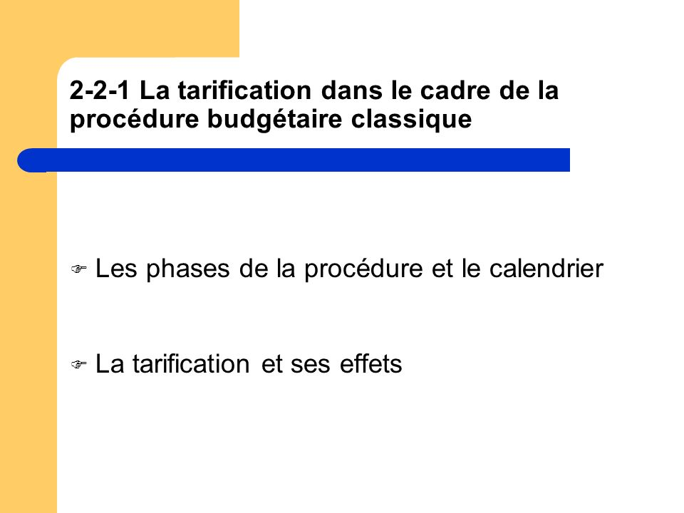 2-2-1 La tarification dans le cadre de la procédure budgétaire classique Les phases de la procédure et le calendrier La tarification et ses effets