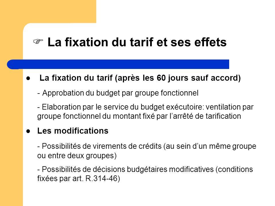 La fixation du tarif et ses effets La fixation du tarif (après les 60 jours sauf accord) - Approbation du budget par groupe fonctionnel - Elaboration