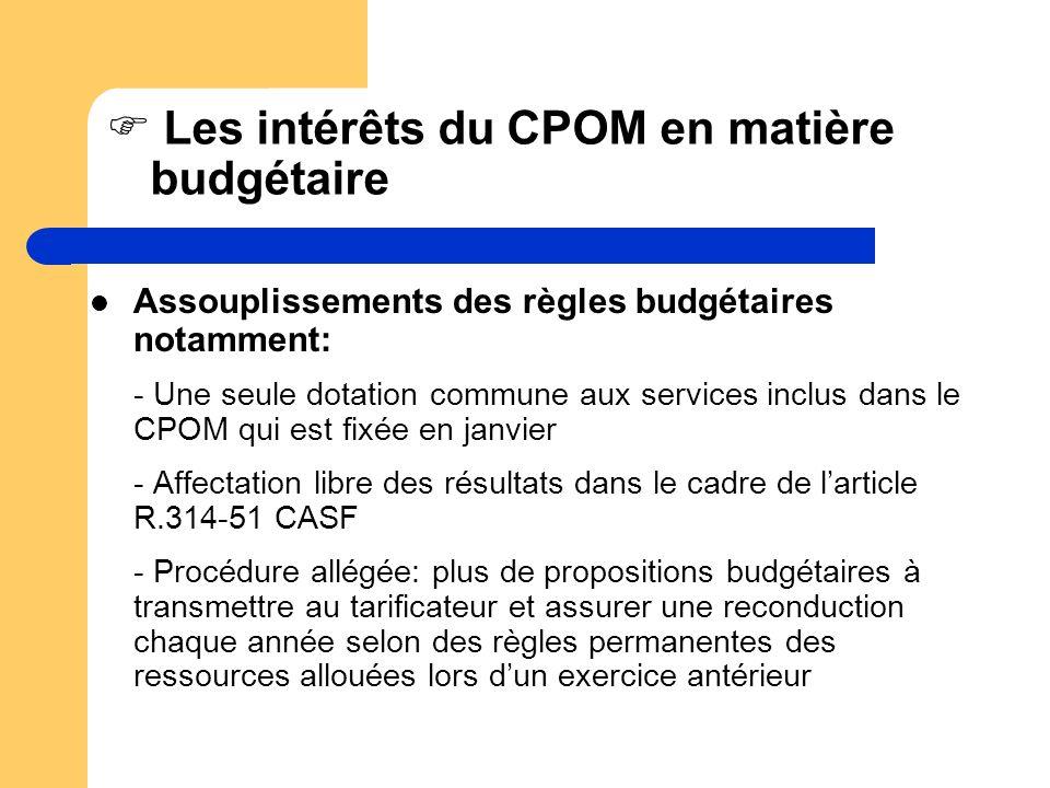 Les intérêts du CPOM en matière budgétaire Assouplissements des règles budgétaires notamment: - Une seule dotation commune aux services inclus dans le