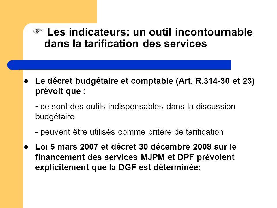 Les indicateurs: un outil incontournable dans la tarification des services Le décret budgétaire et comptable (Art. R.314-30 et 23) prévoit que : - ce