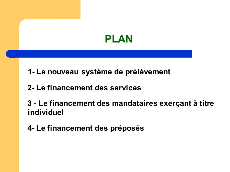 PLAN 1- Le nouveau système de prélèvement 2- Le financement des services 3 - Le financement des mandataires exerçant à titre individuel 4- Le financem