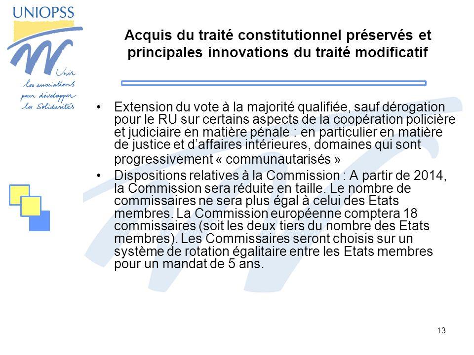 13 Acquis du traité constitutionnel préservés et principales innovations du traité modificatif Extension du vote à la majorité qualifiée, sauf dérogat