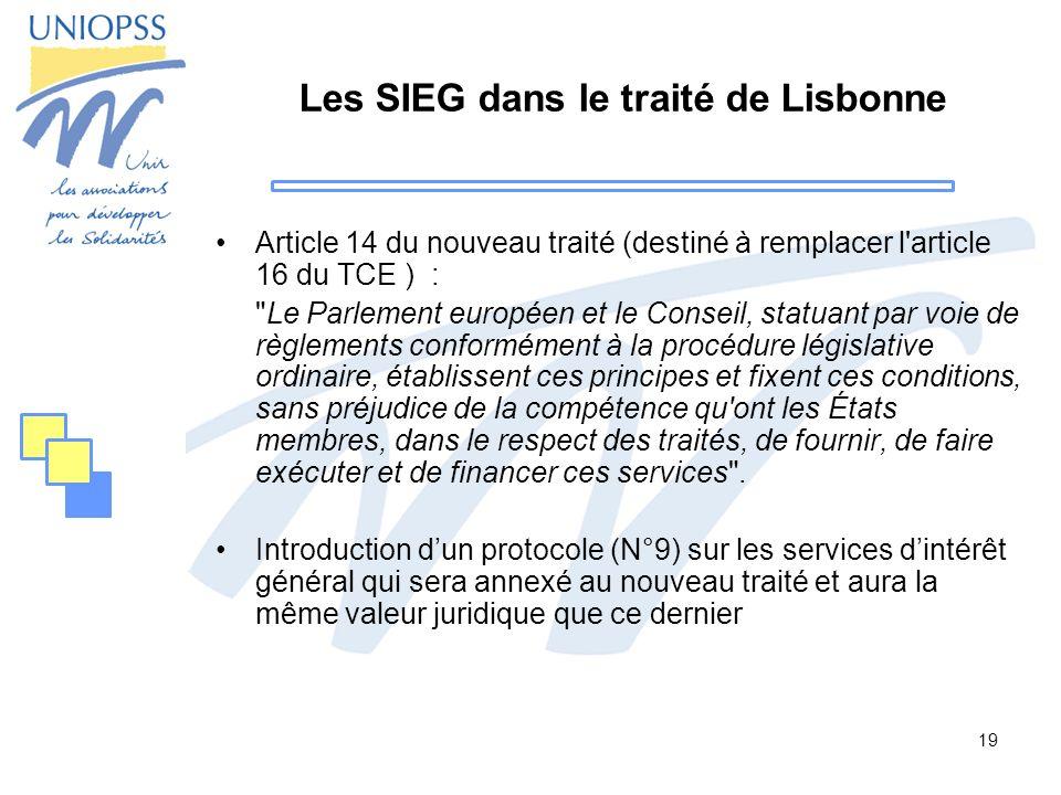 19 Les SIEG dans le traité de Lisbonne Article 14 du nouveau traité (destiné à remplacer l'article 16 du TCE ) :