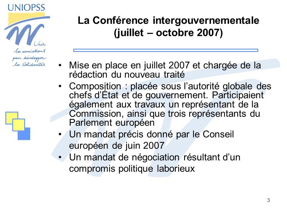 3 La Conférence intergouvernementale (juillet – octobre 2007) Mise en place en juillet 2007 et chargée de la rédaction du nouveau traité Composition :