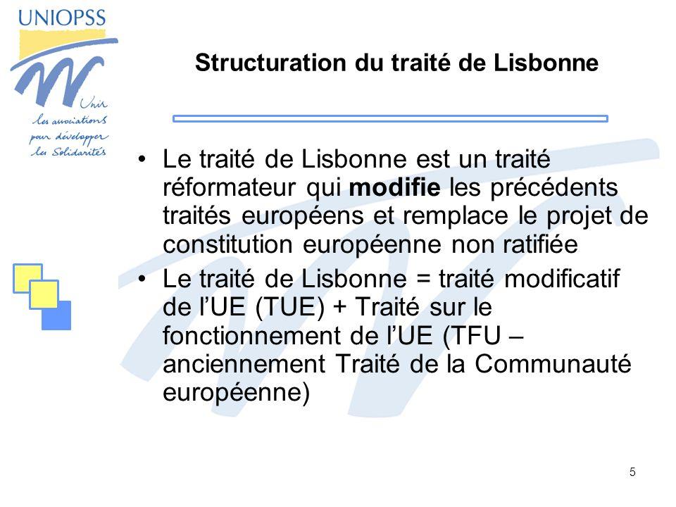 5 Structuration du traité de Lisbonne Le traité de Lisbonne est un traité réformateur qui modifie les précédents traités européens et remplace le proj
