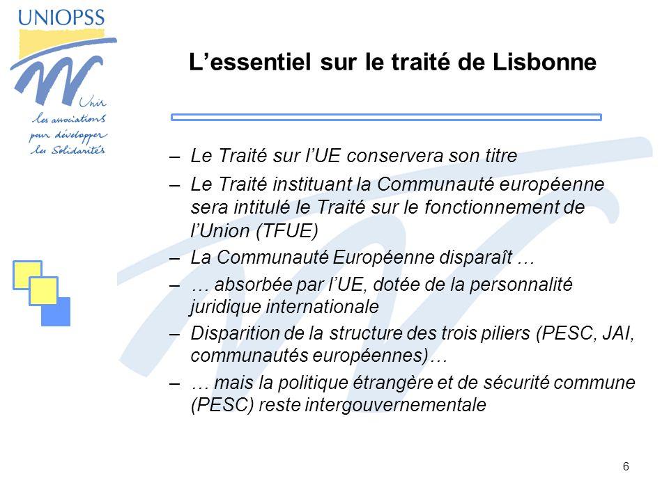 6 Lessentiel sur le traité de Lisbonne –Le Traité sur lUE conservera son titre –Le Traité instituant la Communauté européenne sera intitulé le Traité