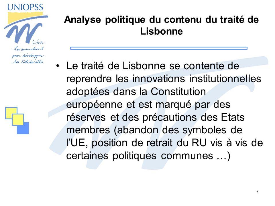 7 Analyse politique du contenu du traité de Lisbonne Le traité de Lisbonne se contente de reprendre les innovations institutionnelles adoptées dans la