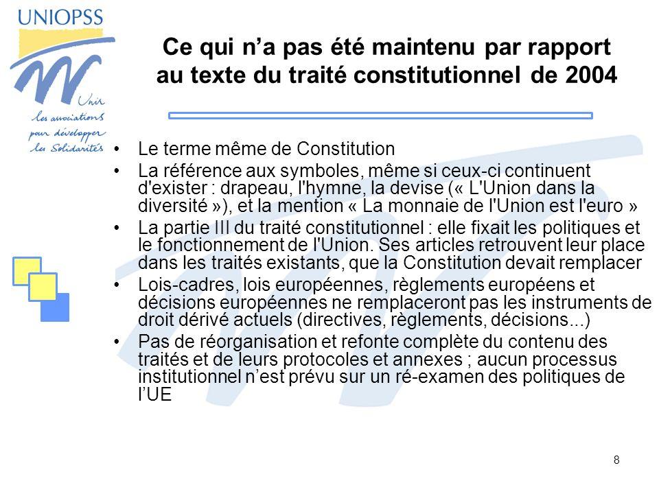 8 Ce qui na pas été maintenu par rapport au texte du traité constitutionnel de 2004 Le terme même de Constitution La référence aux symboles, même si c