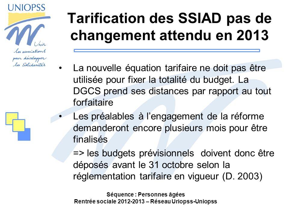 Tarification des SSIAD pas de changement attendu en 2013 La nouvelle équation tarifaire ne doit pas être utilisée pour fixer la totalité du budget. La