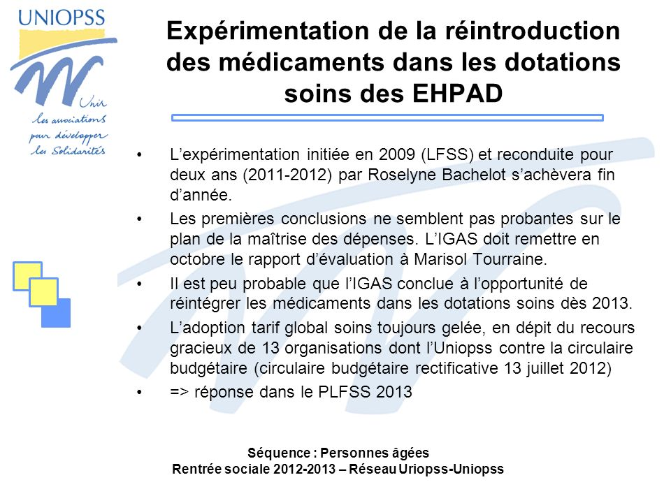 Expérimentation de la réintroduction des médicaments dans les dotations soins des EHPAD Lexpérimentation initiée en 2009 (LFSS) et reconduite pour deu