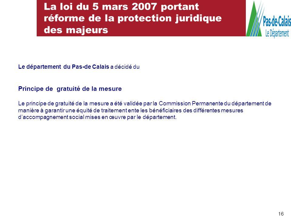 La loi du 5 mars 2007 portant réforme de la protection juridique des majeurs 16 Le département du Pas-de Calais a décidé du Principe de gratuité de la