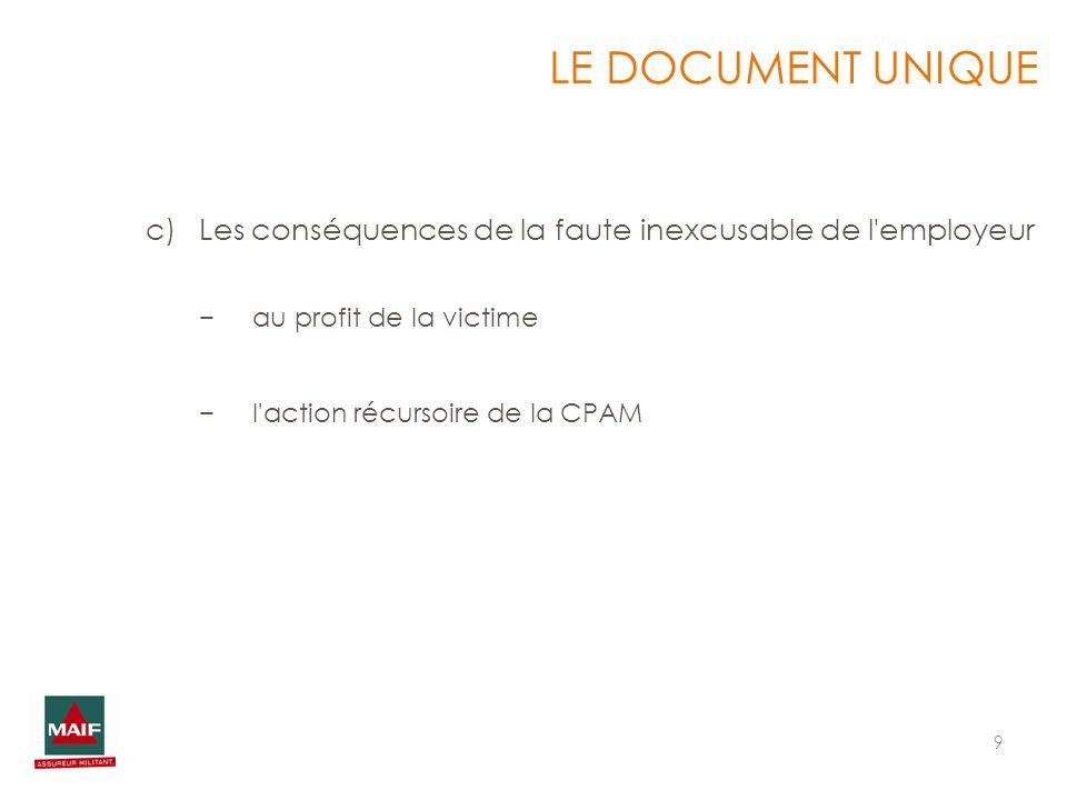10 LE DOCUMENT UNIQUE d)La réponse apportée par l assureur : un contrat : « unique » qui doit prendre en charge lensemble des conséquences financières de laccident.